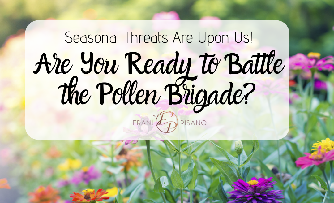 Seasonal Threats Are Upon Us! Are You Ready to Battle the Pollen Brigade?