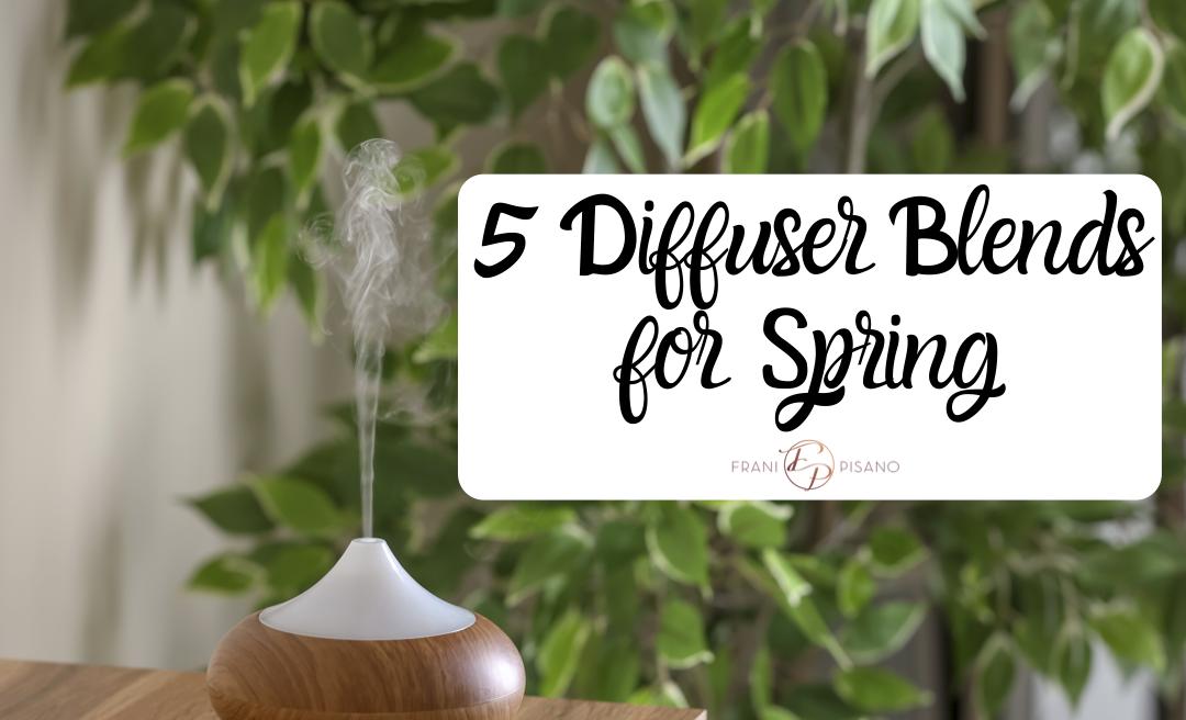 5 Diffuser Blends for Spring
