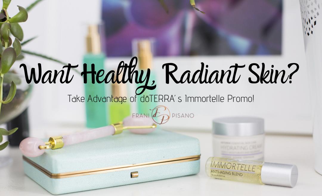 Want Healthy, Radiant Skin? Take Advantage of dōTERRA's Immortelle Promo!
